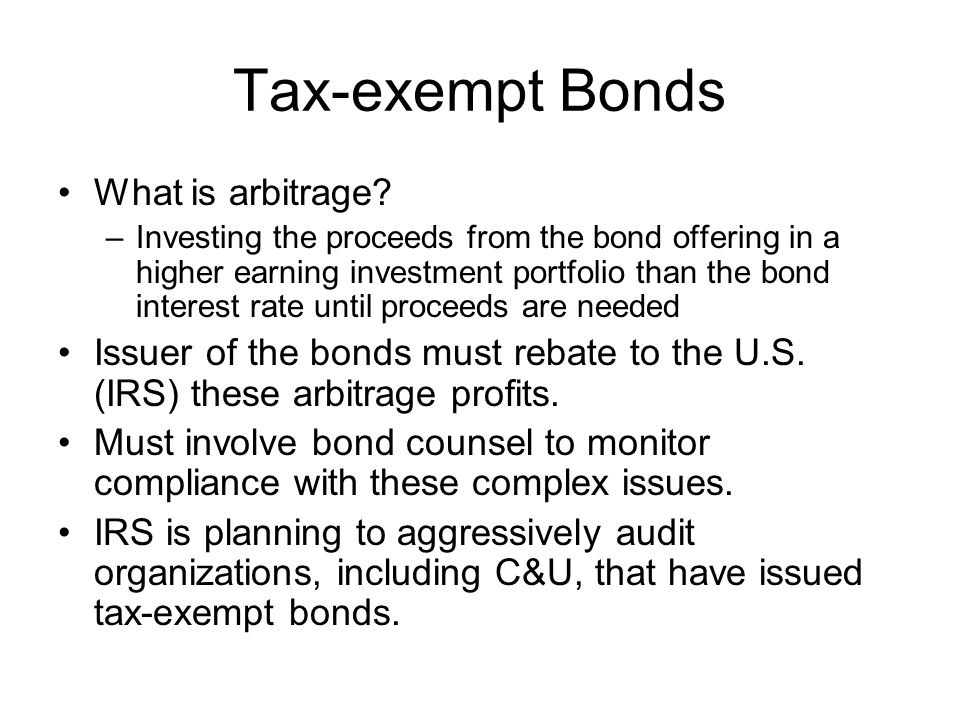 Tax-exempt Bonds What is arbitrage.