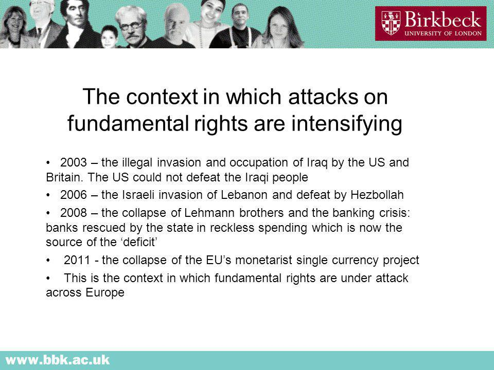 The context in which attacks on fundamental rights are intensifying 2003 – the illegal invasion and occupation of Iraq by the US and Britain.