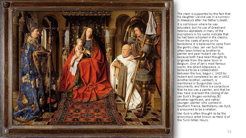 Flemish Early life and family Neither the date or place of Jan van Eyck's birth are documented. The first exant record of his life comes from the cour