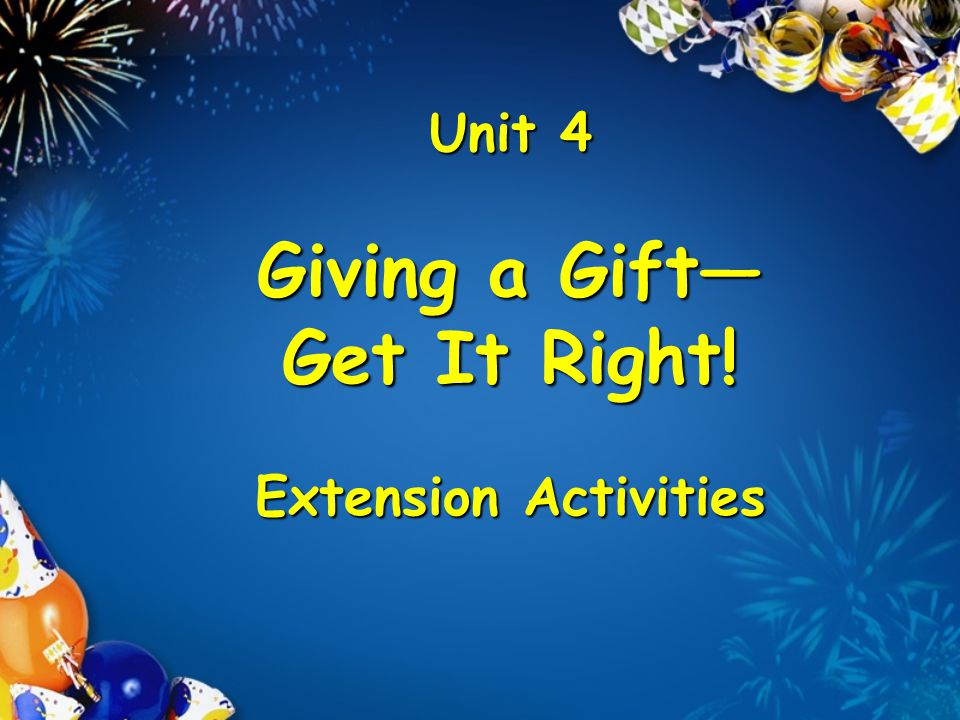 Unit 4 Giving a Gift Get It Right! Extension Activities