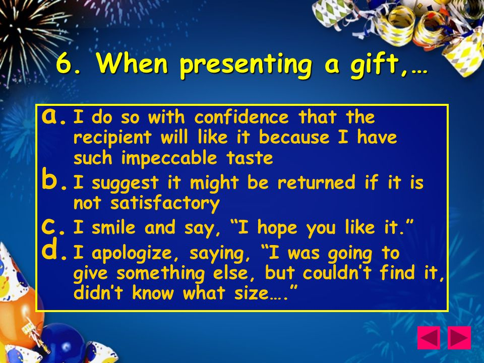 6. When presenting a gift,… a.