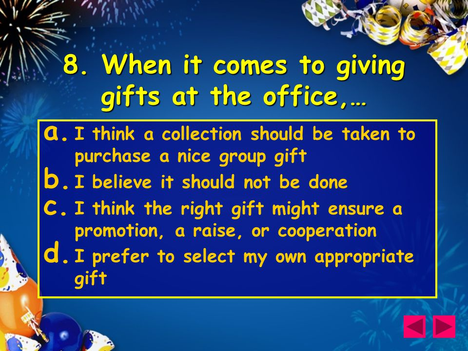 8. When it comes to giving gifts at the office,… a.