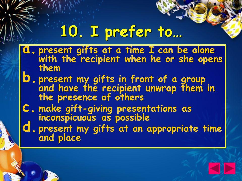 10. I prefer to… a.
