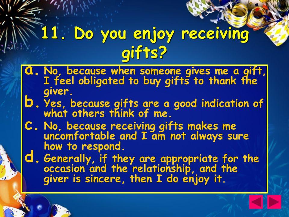 11. Do you enjoy receiving gifts. a.