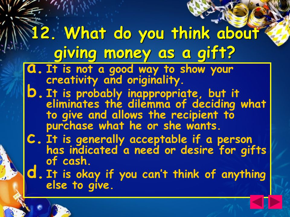 12. What do you think about giving money as a gift.