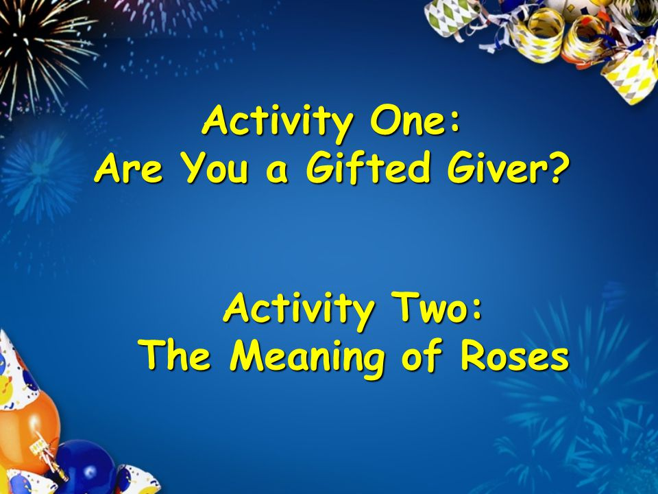Activity One: Are You a Gifted Giver. Activity One: Are You a Gifted Giver.
