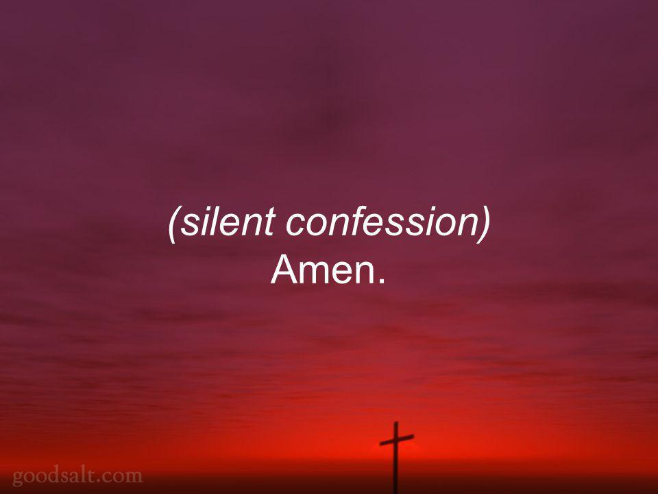 (silent confession) Amen.
