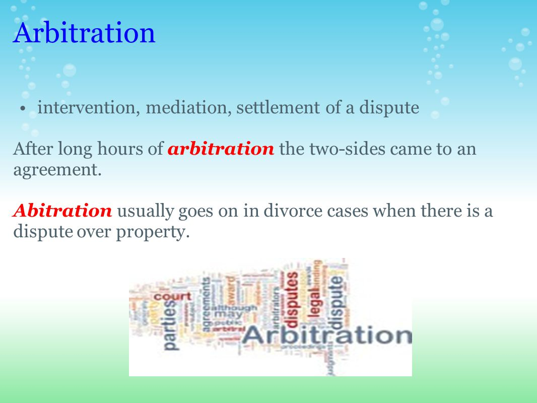 Arbitration intervention, mediation, settlement of a dispute After long hours of arbitration the two-sides came to an agreement.