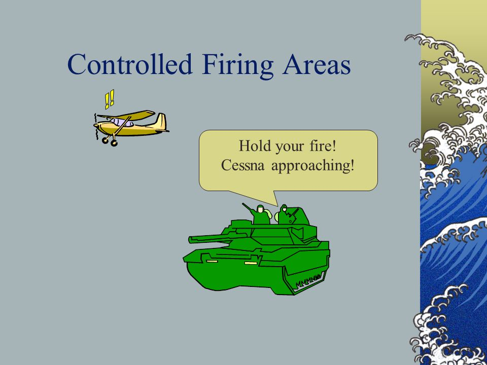 Controlled Firing Areas Although firing activities should cease when spotters see your plane, visually or on radar, pilots should be particularly aler