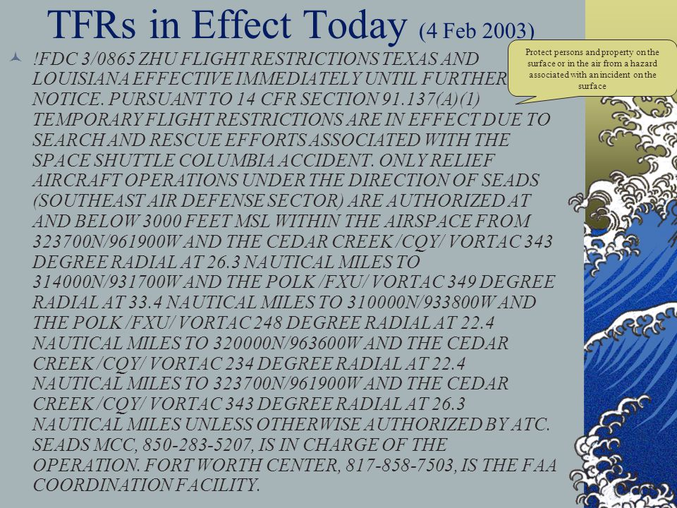 TFRs in Effect Today (4 Feb 2003) !FDC 3/0926 ZHU PART 2 OF 2 FLIGHT RESTRICTIONS HOUSTON, TEXAS, FEBRUARY 4, 2003 LOCAL. 3.0 NMR BLW 3000 FEET AGL OF