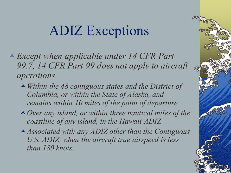Air Defense Identification Zone (ADIZ) ADIZs facilitate early identification of aircraft in the vicinity of U.S. international airspace boundaries pri