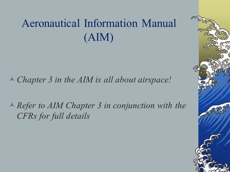 Aeronautical Information Manual (AIM) Chapter 3 in the AIM is all about airspace.