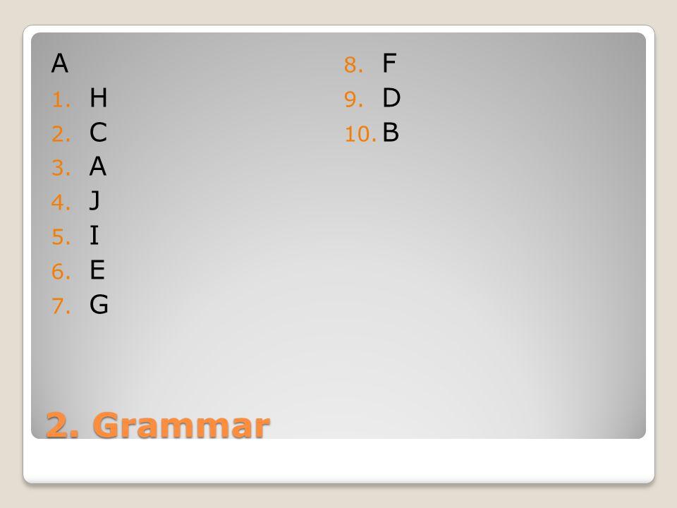 2. Grammar A 1. H 2. C 3. A 4. J 5. I 6. E 7. G 8. F 9. D 10. B