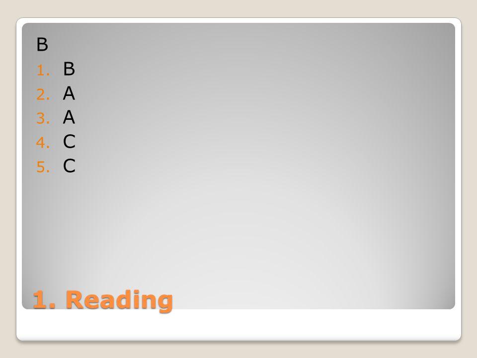 1. Reading B 1. B 2. A 3. A 4. C 5. C