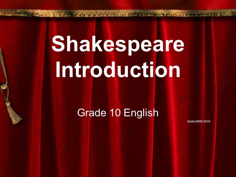 Shakespeare Introduction Grade 10 English Davis 2009-2010