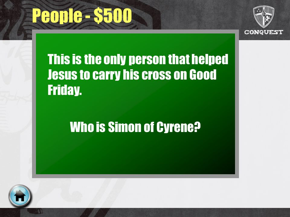 People - $500 This is the only person that helped Jesus to carry his cross on Good Friday.