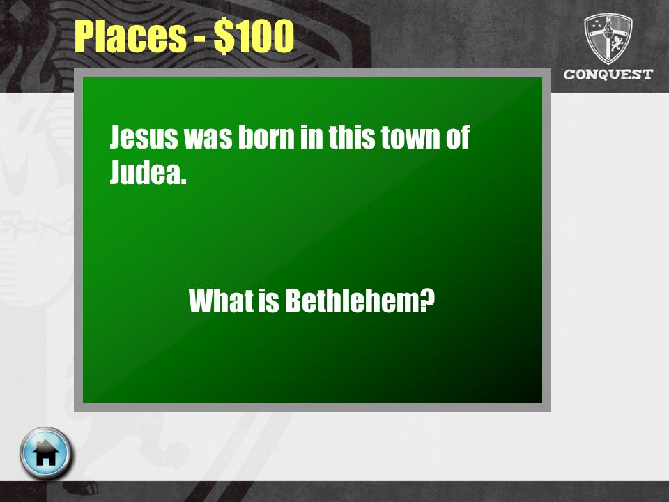 Places - $100 Jesus was born in this town of Judea. What is Bethlehem