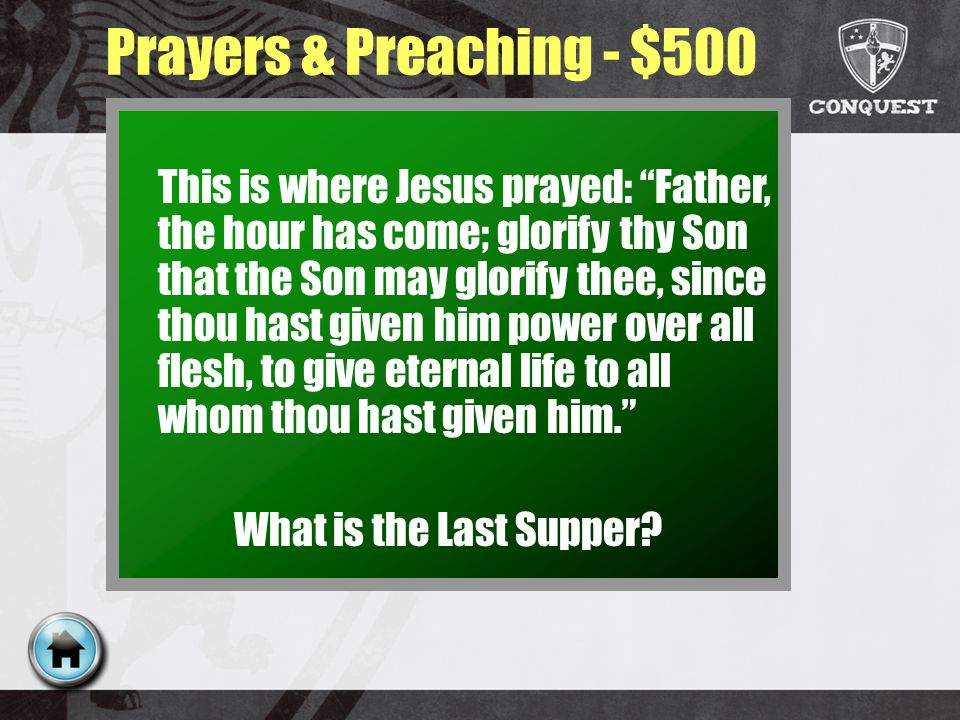 Prayers & Preaching - $500 This is where Jesus prayed: Father, the hour has come; glorify thy Son that the Son may glorify thee, since thou hast given him power over all flesh, to give eternal life to all whom thou hast given him.