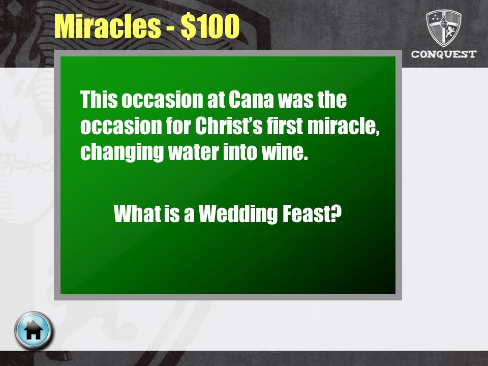 Miracles - $100 This occasion at Cana was the occasion for Christs first miracle, changing water into wine.