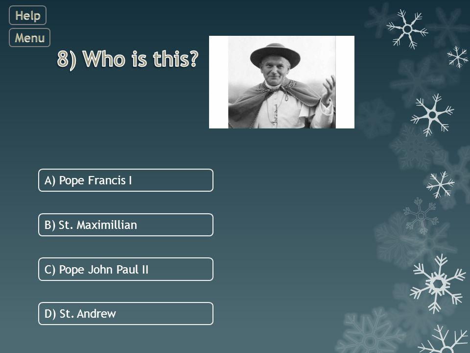 C) Pope John Paul II A) Pope Francis I B) St. Maximillian D) St. Andrew