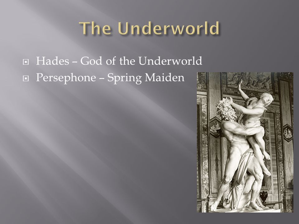 Hades – God of the Underworld Persephone – Spring Maiden