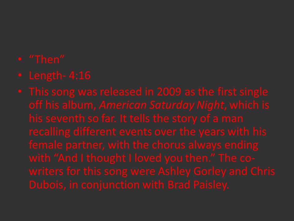 Then Length- 4:16 This song was released in 2009 as the first single off his album, American Saturday Night, which is his seventh so far.