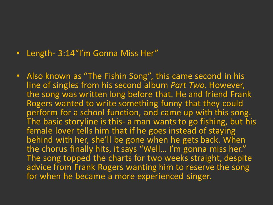 Length- 3:14Im Gonna Miss Her Also known as The Fishin Song, this came second in his line of singles from his second album Part Two.