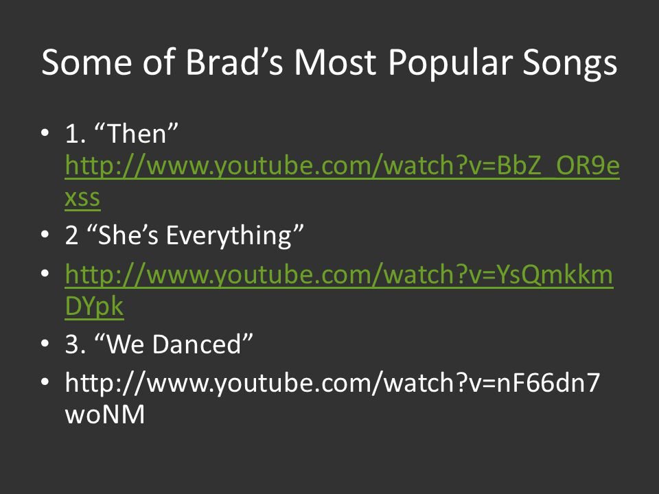 Some of Brads Most Popular Songs 1.