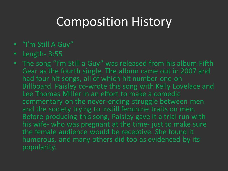 Composition History Im Still A Guy Length- 3:55 The song Im Still a Guy was released from his album Fifth Gear as the fourth single.