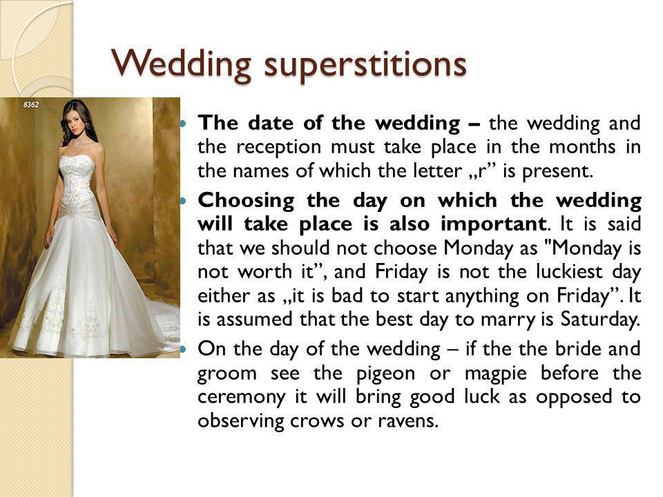 Wedding superstitions The date of the wedding – the wedding and the reception must take place in the months in the names of which the letter r is pres