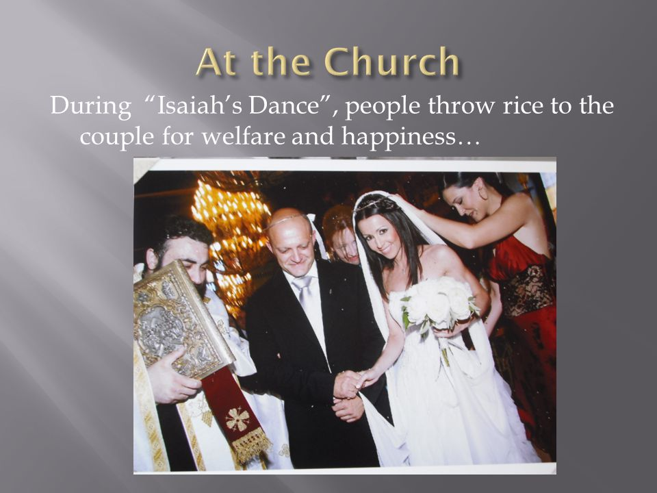During Isaiahs Dance, people throw rice to the couple for welfare and happiness…