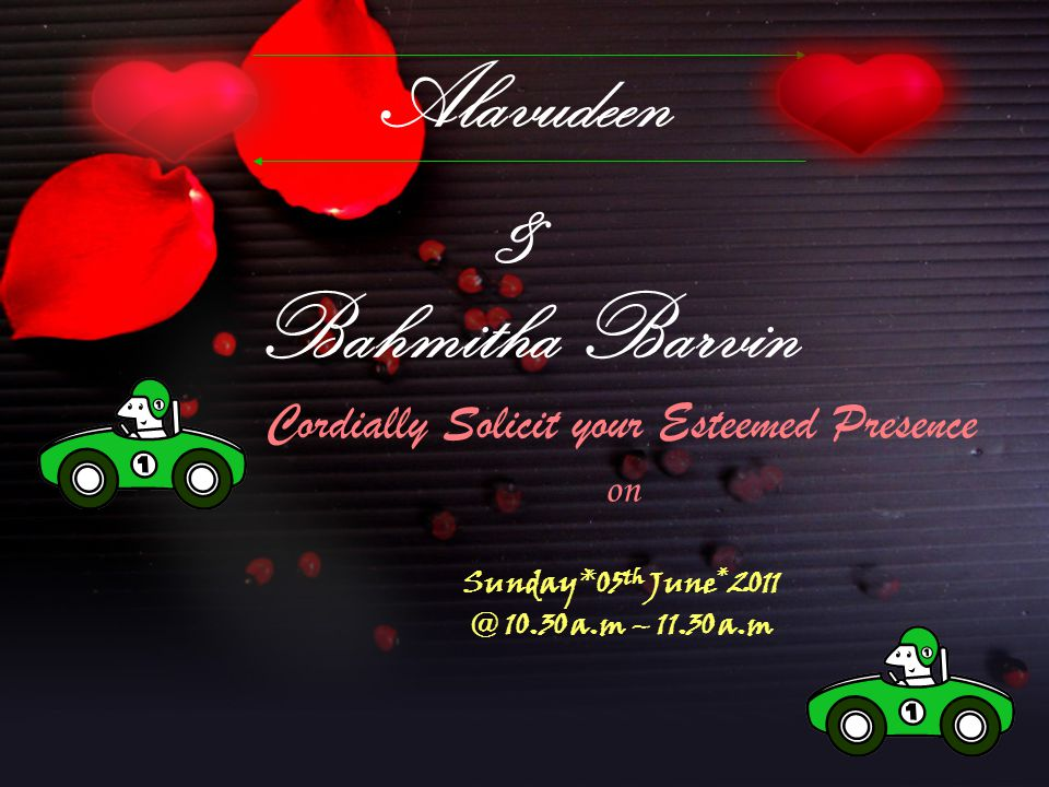 Alavudeen & Bahmitha Barvin Cordially Solicit your Esteemed Presence on Sunday*05 th June * 2011 @ 10.30 a.m – 11.30 a.m