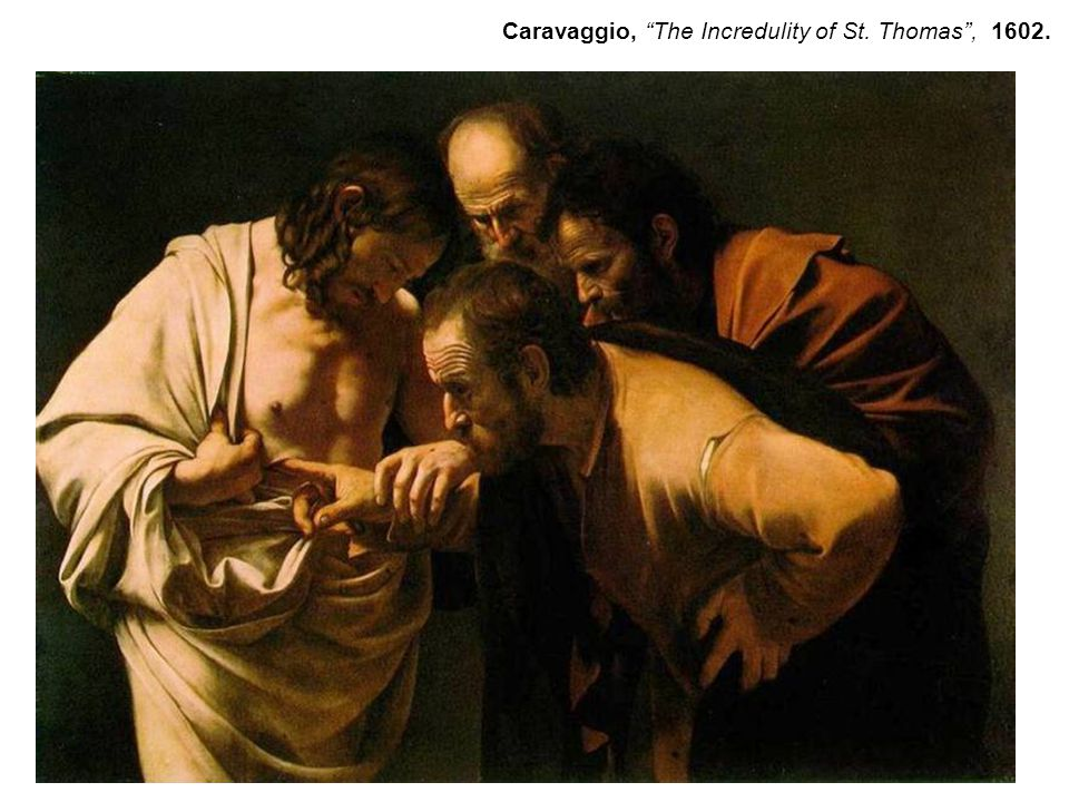 Caravaggio, The Incredulity of St. Thomas, 1602.