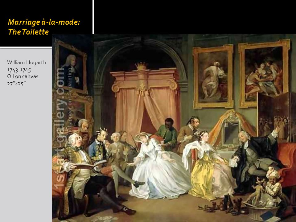 William Hogarth 1743-1745 Oil on canvas 27x35 Marriage à-la-mode: The Toilette