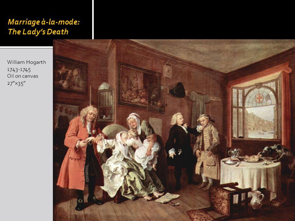 William Hogarth 1743-1745 Oil on canvas 27x35 Marriage à-la-mode: The Ladys Death