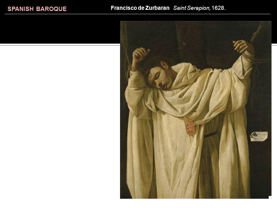 SPANISH BAROQUE Francisco de Zurbaran Saint Serapion, 1628.