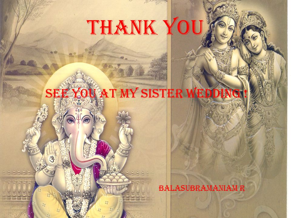 Thank you See you At My Sister Wedding ! balasubramaniam R