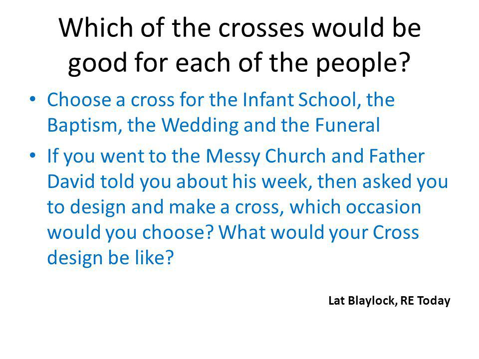 Which of the crosses would be good for each of the people.