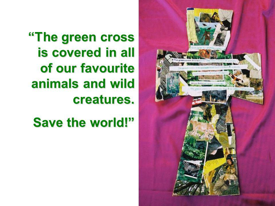 The green cross is covered in all of our favourite animals and wild creatures. Save the world!