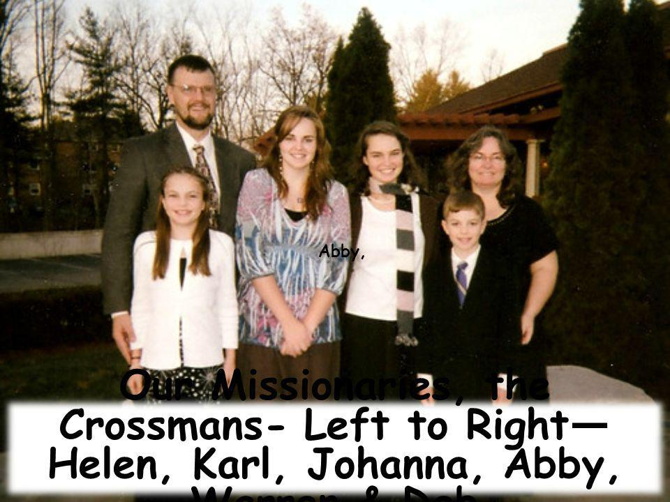Our Missionaries, the Crossmans- Left to Right Helen, Karl, Johanna, Abby, Warren & Deb Abby,