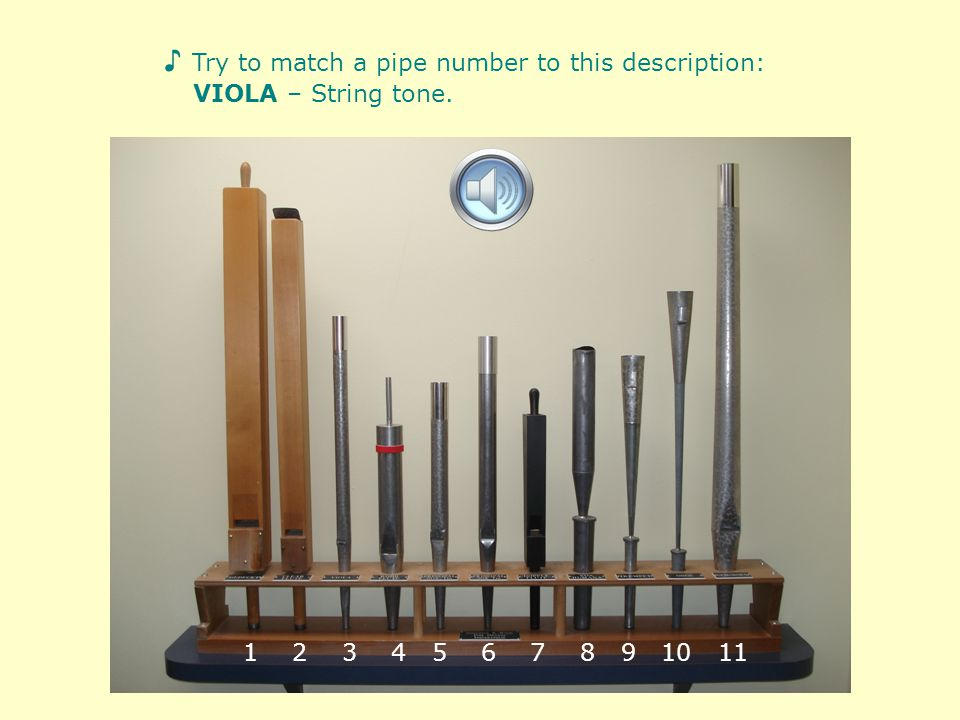 Try to match a pipe number to this description: FLUTE – Sweet tone. 1 2 3 4 5 6 7 8 9 10 11