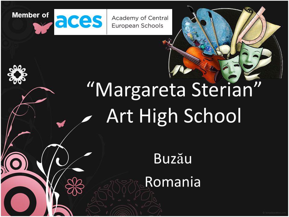Margareta Sterian Art High School Buz ă u Romania Member of