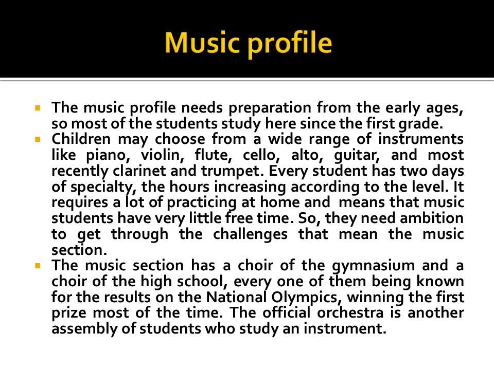 The music profile needs preparation from the early ages, so most of the students study here since the first grade.