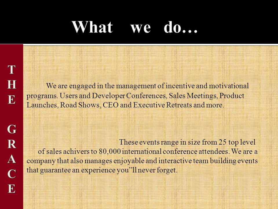 We are engaged in the management of incentive and motivational programs. Users and Developer Conferences, Sales Meetings, Product Launches, Road Shows