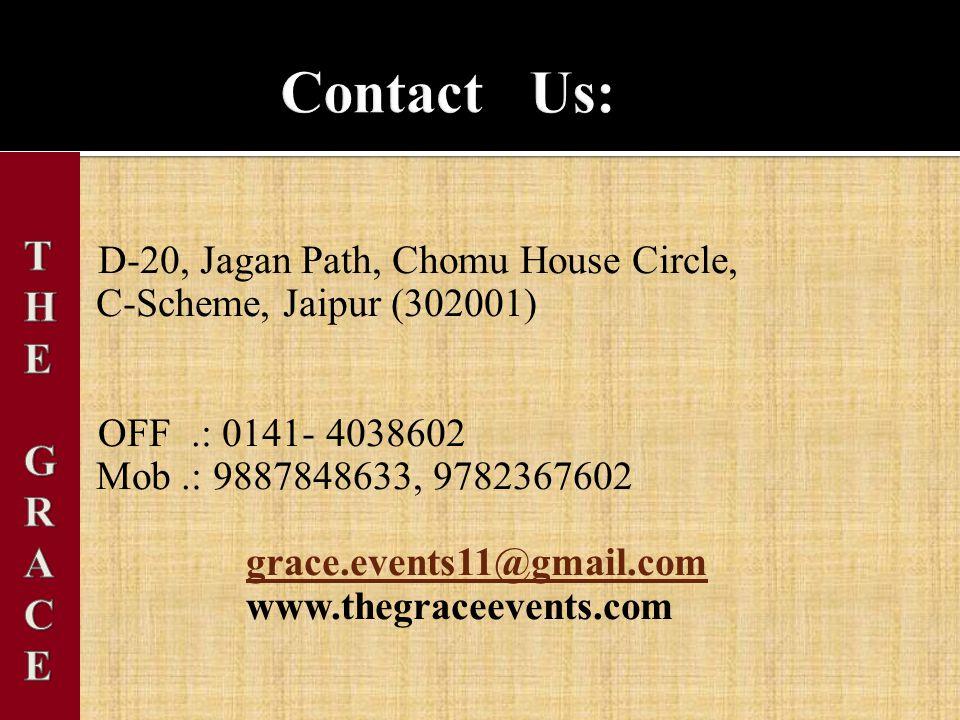 D-20, Jagan Path, Chomu House Circle, C-Scheme, Jaipur (302001) OFF.: 0141- 4038602 Mob.: 9887848633, 9782367602 grace.events11@gmail.com www.thegraceevents.com