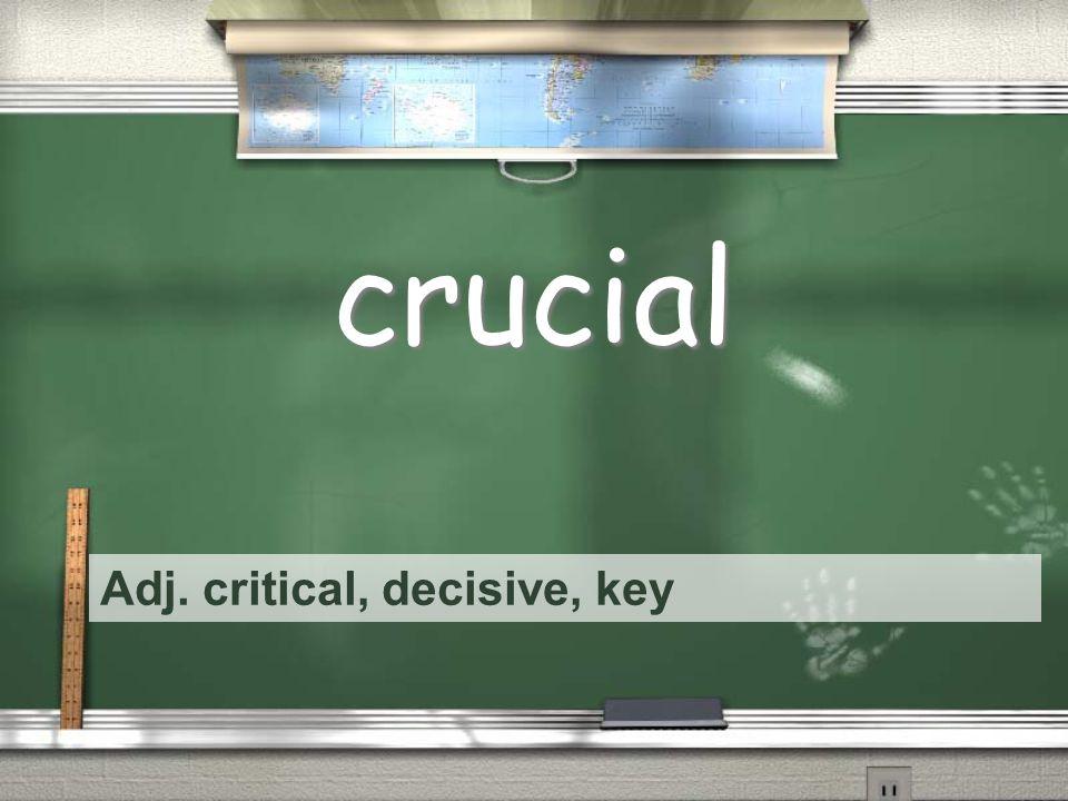 Adj. critical, decisive, key crucial