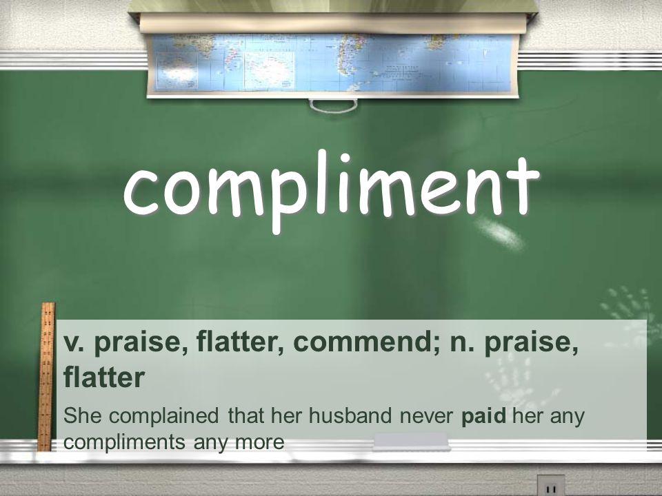 v. praise, flatter, commend; n.