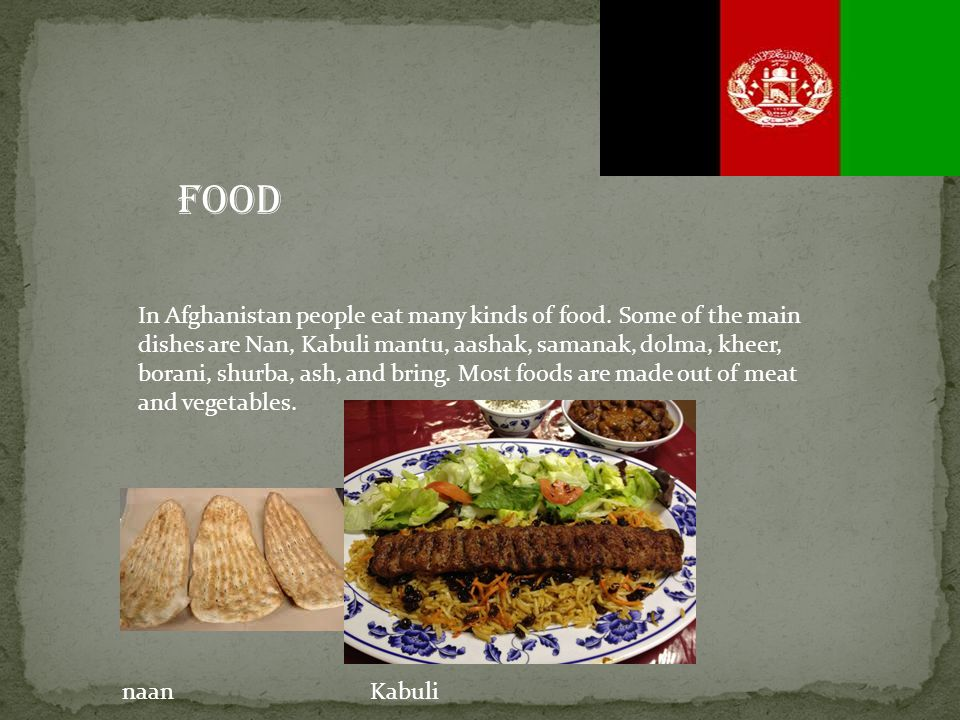FOOD In Afghanistan people eat many kinds of food.