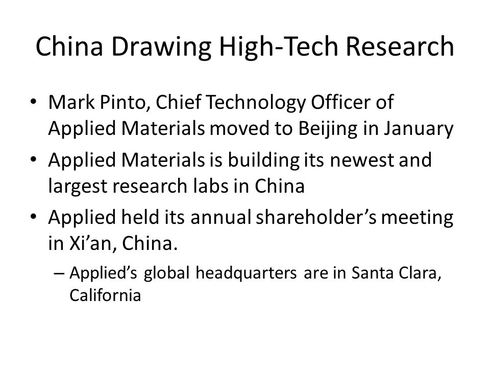 China Drawing High-Tech Research Mark Pinto, Chief Technology Officer of Applied Materials moved to Beijing in January Applied Materials is building its newest and largest research labs in China Applied held its annual shareholders meeting in Xian, China.