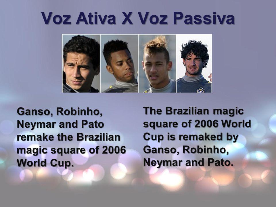Voz Ativa X Voz Passiva Ganso, Robinho, Neymar and Pato remake the Brazilian magic square of 2006 World Cup. The Brazilian magic square of 2006 World